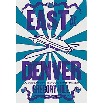 East of Denver by Gregory W Hill - 9781942280453 Book