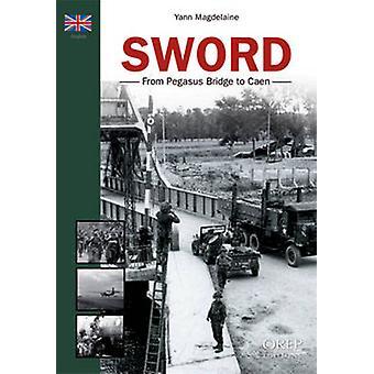 Sword - From Pegasus Bridge to Caen by Yann Magdelaine - 9782815101066