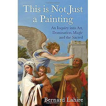 This is Not Just a Painting by Bernard Lahire - 9781509528691 Book