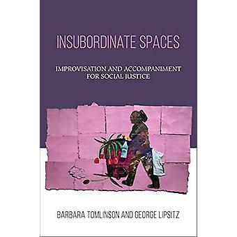 Insubordinate Spaces - Improvisation and Accompaniment for Social Just