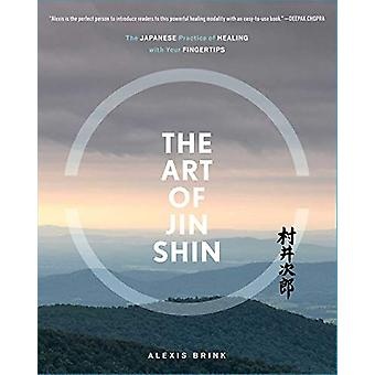 The Art of Jin Shin - The Japanese Practice of Healing with Your Finge
