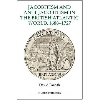 Jacobitism and Anti-Jacobitism in the British Atlantic World - 1688-1
