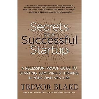 Secrets to a Successful Startup - A Recession-Proof Guide to Starting