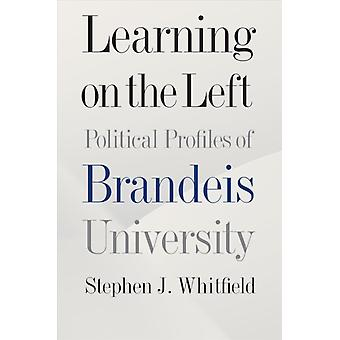 Learning on the Left  Political Profiles of Brandeis University by Stephen J Whitfield