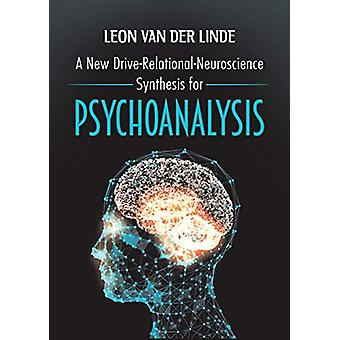 A New Drive-Relational-Neuroscience Synthesis for Psychoanalysis by L