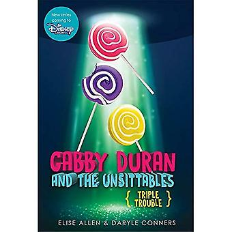 Gabby Duran and the Unsittables, Book 4 Triple Trouble: he Companion to the New Disney Channel Original Series