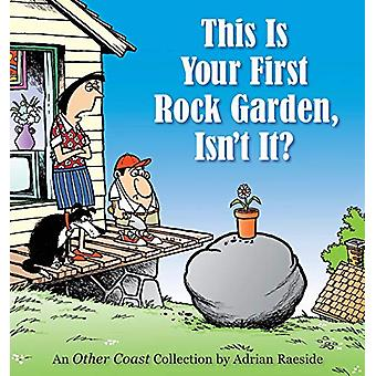 This Is Your First Rock Garden - Isn't It? by Adrian Raeside - 978074