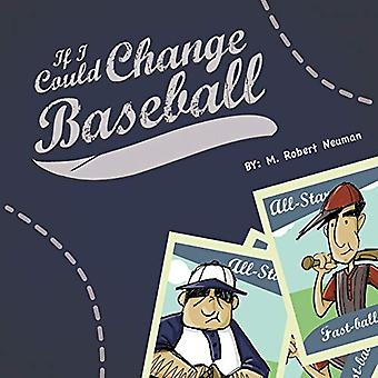 If I Could Change Baseball by M Robert Neuman - 9780991623068 Book