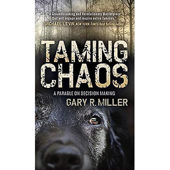 Taming Chaos - Vertaus Gary R. Millerin päätöksenteosta - 978168