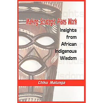 Making Strategic Plans Work - Insights from African Indigenous Wisdom