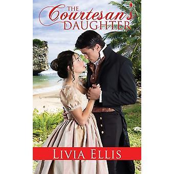 The Courtesans Daughter door Livia Ellis