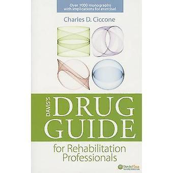 Davis Drug Guide for Rehabilitation Professionals 1e by Charles D Ciccone