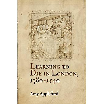 Learning to Die in London 13801540 by Amy Appleford