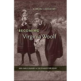 Becoming Virginia Woolf - Her Early Diaries and the Diaries She Read b