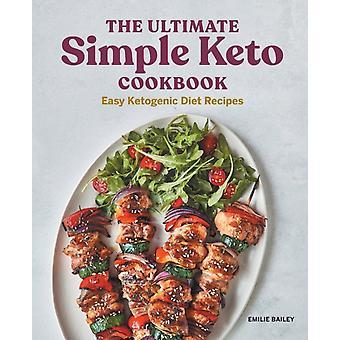 Den ultimata enkla Keto-kokboken enkla ketogena dietrecept av Emilie Bailey
