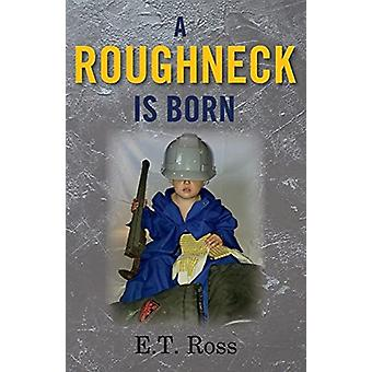 A Roughneck is Born by E.T. Ross