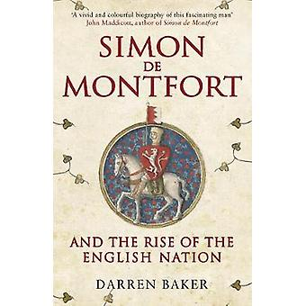 Simon de Montfort and the Rise of the English Nation The Life of Simon de Montfort