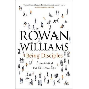 Being Disciples - Essentials of the Christian Life by Rowan Williams -