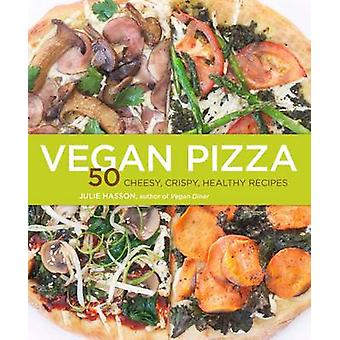 Vegan Pizza - 50 Cheesy - Crispy - Healthy Recipes by Julie Hasson - 9