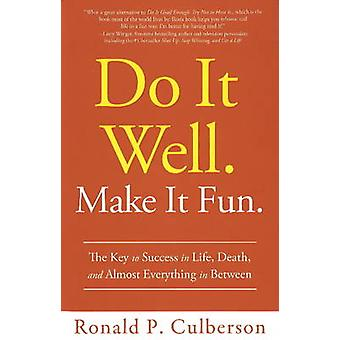 Do it Well. Make it Fun - The Key to Success in Life - Death - and Alm