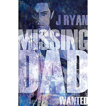Missing Dad - Wanted by J Ryan - 9781784624743 Book