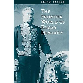 The Frontier World of Edgar Dewdney by Brian Titley - 9780774807319 B