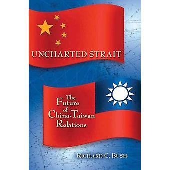 Unbekannte Straße - die Zukunft der Beziehungen zwischen China und Taiwan durch Richard C.