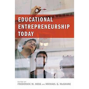 Educational Entrepreneurship Today by Frederick M. Hess - Michael Q.