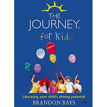 The Journey for Kids - Liberating Your Child's Shining Potential by Br
