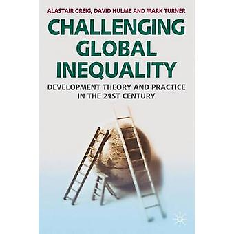 Challenging Global Inequality - Development Theory and Practice in the
