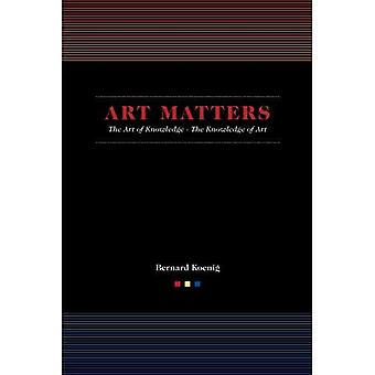 Art Matters: The Art of Knowledge/ The Knowledge of Art