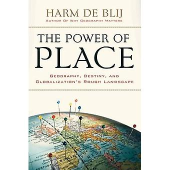 Power of Place Geography Destiny and Globalizations Rough Landscape by De Blij & Harm J