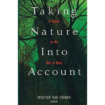 Taking Nature Into Account A Report to the Club of Rome Toward a Sustainable National Income by Van Dieren & Wouter