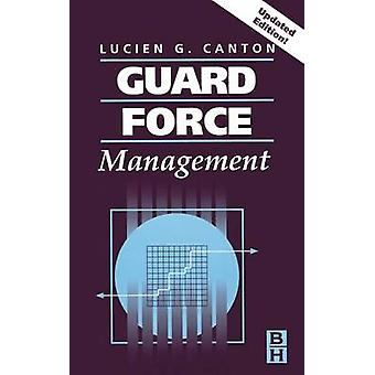 Guard Force Management Updated Edition by Canton & Lucien