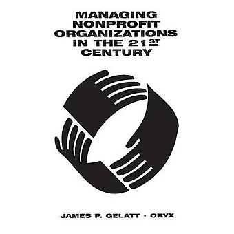 Managing Nonprofit Organizations in the 21st Century by Gelatt & James