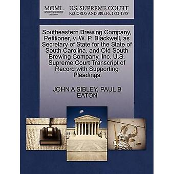 Southeastern Brewing Company Petitioner v. W. P. Blackwell as Secretary of State for the State of South Carolina and Old South Brewing Company Inc. U.S. Supreme Court Transcript of Record with Su by SIBLEY & JOHN A