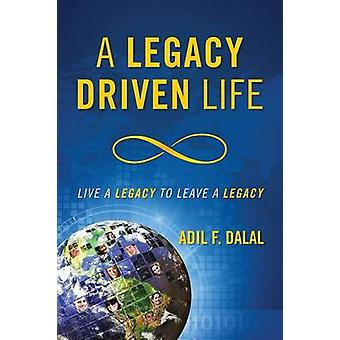 A Legacy Driven Life Live a Legacy to Leave a Legacy by Dalal & Adil F.