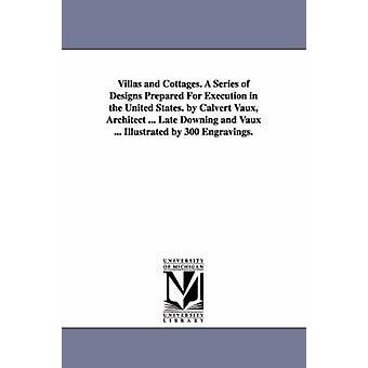 Ville e villette. Una serie di disegni preparati per l'esecuzione negli Stati Uniti. opera dell'architetto Calvert Vaux... Tardo Downing e Vaux... Illustrato da 300 incisioni. da Vaux & Calvert