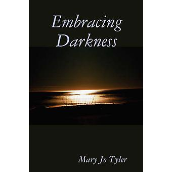 Embracing Darkness by Tyler & Mary Jo