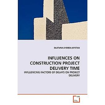 INFLUENCES ON CONSTRUCTION PROJECT DELIVERY TIME by AIYETAN & OLATUNJI AYODEJI
