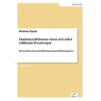Fundamentalfaktoren versus sich selbst erfllende ErwartungenTraditionelle und neuere Erklrungsanstze fr Whrungskrisen by Slopek & Ulf Dieter