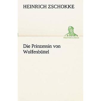 Die Prinzessin Von Wolfenbuttel by Zschokke & Heinrich