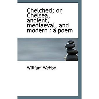 Chelched; Or - Chelsea - Ancient - Mediaeval - and Modern - A Poem by