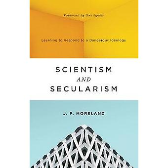 Scientism and Secularism - Learning to Respond to a Dangerous Ideology
