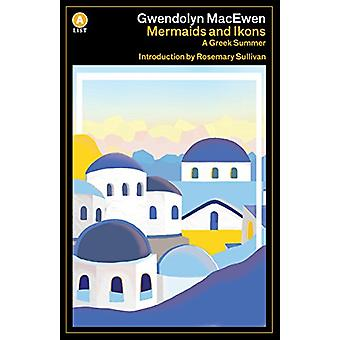 Mermaids and Ikons - A Greek Summer by Gwendolyn Macewen - 97814870026