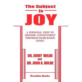 Subject is Joy - A Personal Path to Lifetime Contentment Through Value