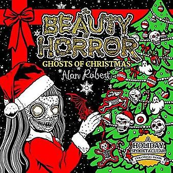 The Beauty Of Horror Ghosts Of Christmas Coloring Book by Alan Robert