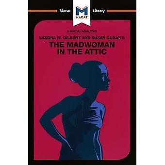 An Analysis of Sandra M. Gilbert and Susan Gubar's The Madwoman in th