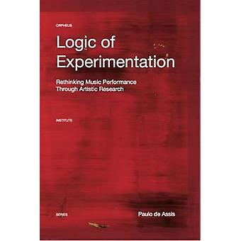 Logic of Experimentation - Reshaping Music Performance in and through