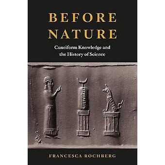 Before Nature - Cuneiform Knowledge and the History of Science by Fran